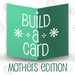 Build-a-Card: Mothers Edition